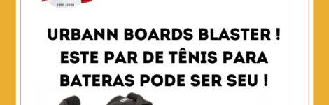 URBANN BOARDS BLASTER – Está afim ?!